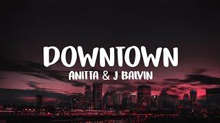 Anitta & J Balvin - Downtown (Lyric/Lyrics)
