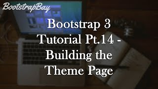 Bootstrap 3 Tutorial Pt.14 - Building the Theme Page