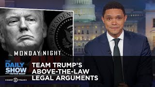 Team Trump's Above-the-Law Legal Arguments | The Daily Show