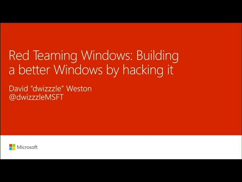 Red Teaming Windows: Building a better Windows by hacking it - BRK3079