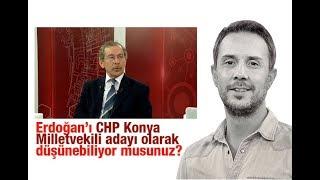 Melih Altınok : Erdoğan'ı CHP Konya Milletvekili adayı olarak düşünebiliyor musunuz