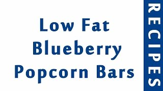 Low Fat Blueberry Popcorn Bars  MOST POPULAR BLUE BERRY RECIPES  RECIPES LIBRARY