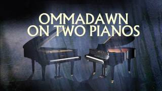 OMMADAWN on two pianos