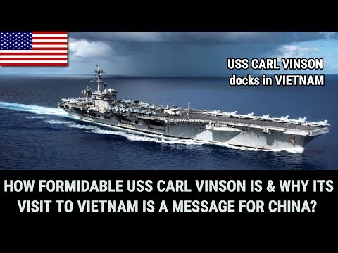 HOW FORMIDABLE USS CARL VINSON IS & WHY ITS VISIT TO VIETNAM IS A MESSAGE FOR CHINA?