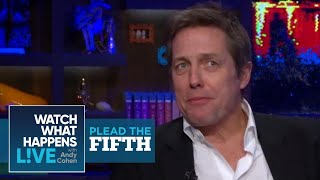 Did Hugh Grant and Elizabeth Hurley Fizzle Out? | Plead the Fifth | WWHL