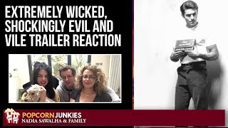 Extremely Wicked, Shockingly Evil & Vile Trailer (Zac Efron) Nadia Sawalha & Family Reaction