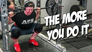 The More You Do It & Squatting More for Gains