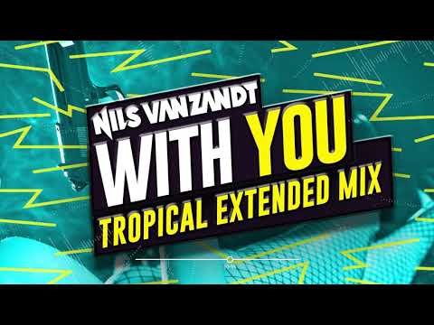 Nils Van Zandt - With You (Tropical Extended Remix)