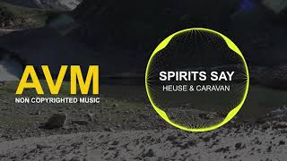Heuse & Caravn - Spirits Say Lyrics Mp3 Juice Mp3 Free Download Non Copyrighted Music (AVM Music)