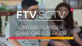 FTV SCTV - Cintaku Klenger Gara Gara Burger
