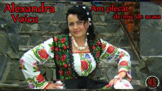 Alexandra Voicu - Am plecat de mic de acasa