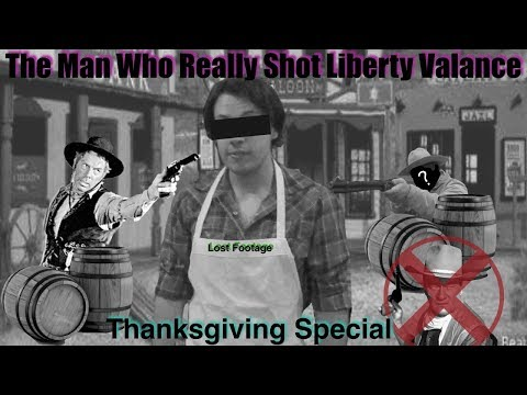 The Man Who Really Shot Liberty Valance {LOST FOOTAGE!}