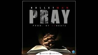 BULLET MAN - PRAY (AUDIO)