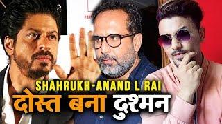 ZERO की वजह से Shahrukh Khan और Anand L Rai के बीच मनमुटाव?
