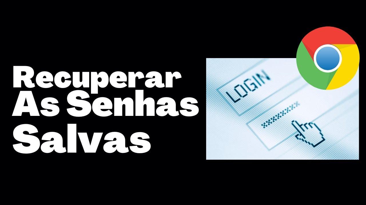 Como Recuperar As Senhas Salvas No Google Chrome