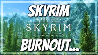 Skyrim Videos BurnOut...I Can Do Better!