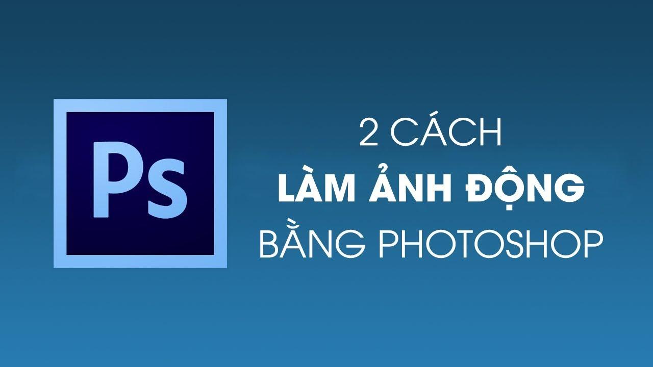Làm ảnh động bằng Photoshop theo 2 cách mới