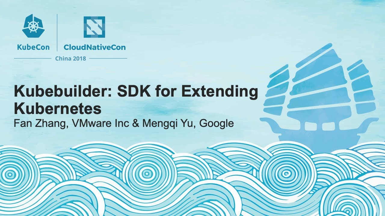 Kubebuilder: SDK for Extending Kubernetes - Fan Zhang, VMware Inc & Mengqi Yu, Google