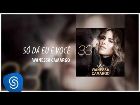 Wanessa Camargo - Só Dá Eu e Você (Álbum ''33'') [Áudio Oficial]