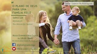 Culto Matutino - O Plano de Deus para uma Família Feliz - Rev. Alessandro Capelari