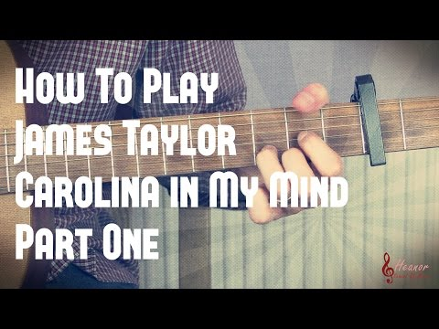 How to play Carolina In My Mind by James Taylor - Part One - Guitar Lesson Tutorial