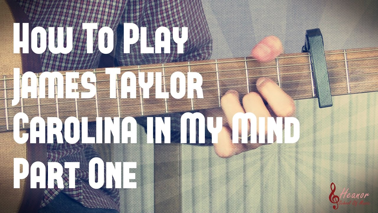 How To Play Carolina In My Mind By James Taylor Part One Guitar
