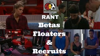 Rant | Betas Floaters & Recruits #BB19