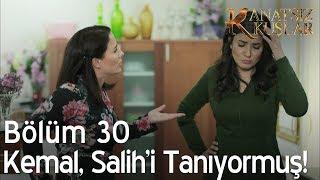 Kanatsız Kuşlar 30. Bölüm - Kemal, Salih'i tanıyormuş!