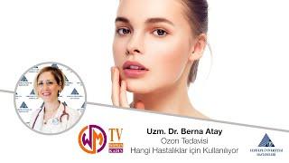 Ozon Tedavisi Hangi Hastalıklar için Kullanılıyor / Uzm. Dr. Berna Atay