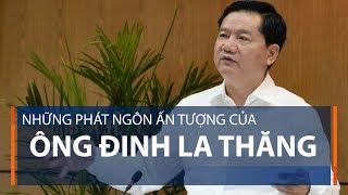 Những phát ngôn ấn tượng của ông Đinh La Thăng | VTC1