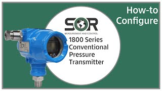 How-to Configure an SOR 1800 Series Conventional Pressure Transmitter