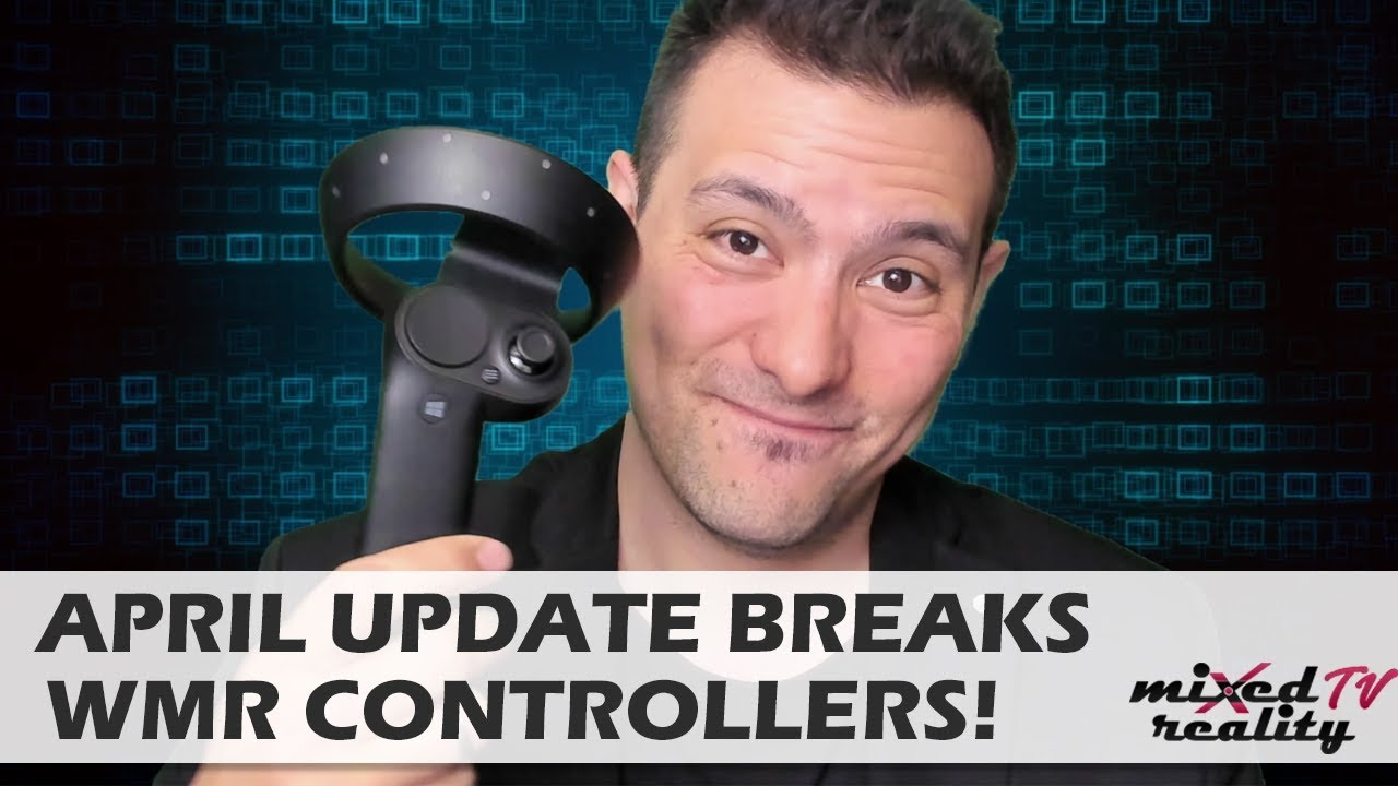 Windows 10 April Update Breaks Windows Mixed Reality Controllers! -  Probably Do Not Update Now!