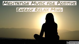30 Min  Meditation Music for Positive Energy Relax Mind, Body & Soul Just Close your Eyes and Listen