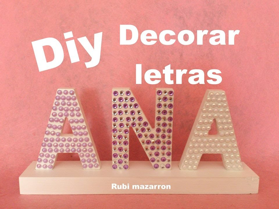 Diy como decorar letras con estrass y perlas youtube - Letras para decorar ...