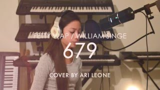 Fetty Wap / William Singe - 679 Cover (Girl Version) by Ari Leone
