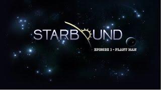 Starbound Episode 1: Plant Man!