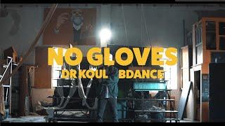 Bdance & Dr Koul — No Gloves (Official Video)