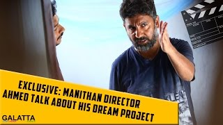 Exclusive: Manithan director Ahmed talk about his dream project