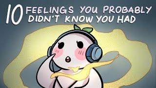 10 Feelings You Probably Didn't Know You Had