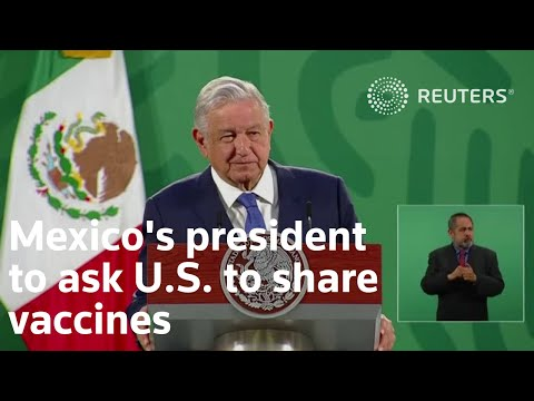 Mexico's president to ask U.S. to share vaccines