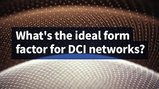 What's the Ideal Form Factor for DCI Networks?