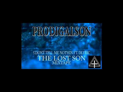 05.ProdigalSon- Dont tell me nothon Ft. dLyric