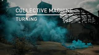 Collective Machine - Sensation On Repeat Video