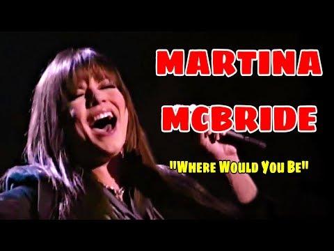MARTINA MCBRIDE (WHERE WOULD YOU BE) LIVE!!