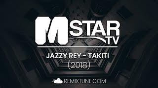 Jazzy Rey - Takiti (2018)[MoombahStar Records Premiere]