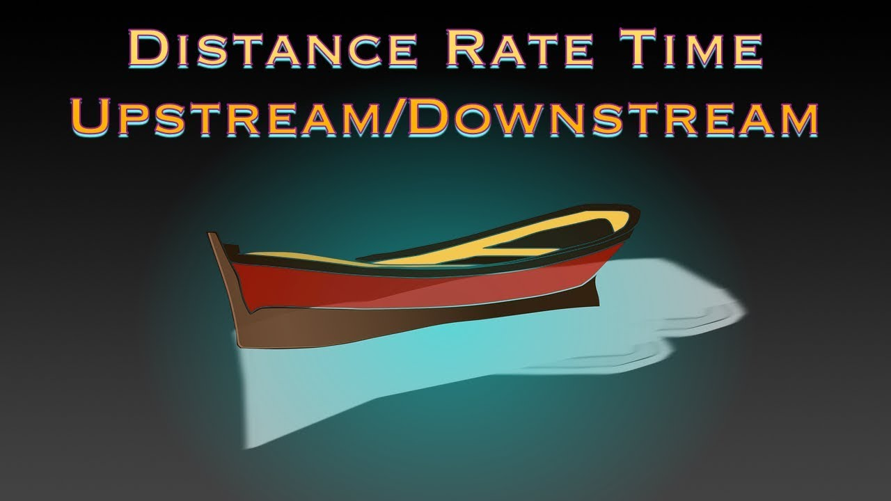 Distance Rate Time Word Problem - Upstream and Downstream Example ...