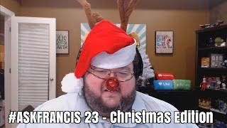 ASKFRANCIS 23 - MERRY CHRISTMAS, YOU SONS OF BITCHES