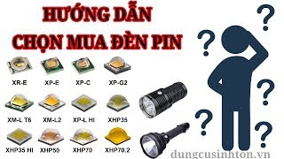 8 TIÊU CHÍ CHỌN ĐÈN PIN (tư vấn chọn đèn pin đúng nhu cầu người dùng)