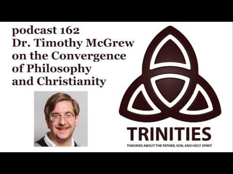 trinities 162 - Dr. Timothy McGrew on the Convergence of Philosophy and Christianity