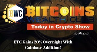 ETC Price Jumps  20% Gains Overnight With Coinbase Addition... Today In Crypto Show 12/06